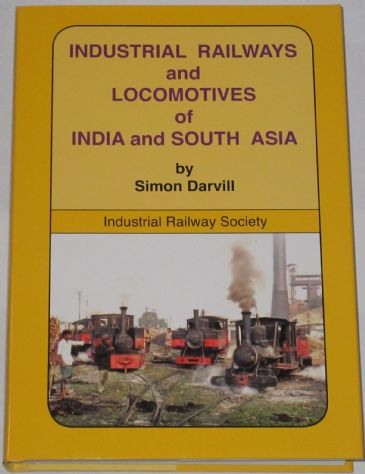 Industrial Railways and Locomotives of India and South Asia, by Simon Darvill